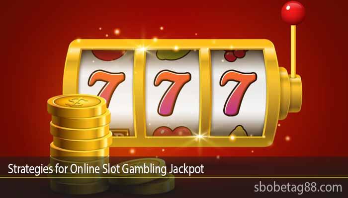 Strategies for Online Slot Gambling Jackpot