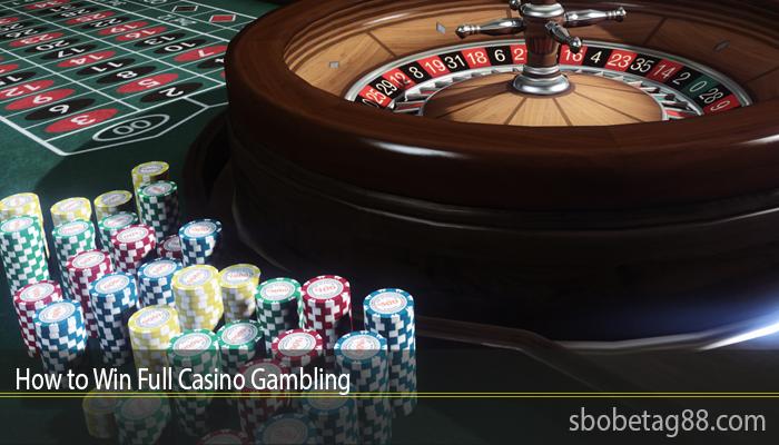 How to Win Full Casino Gambling