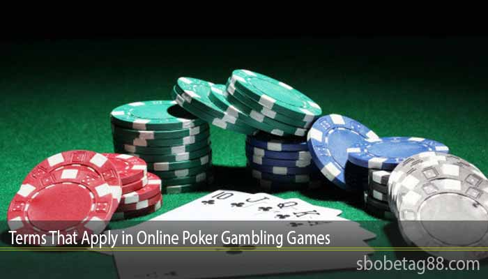 Terms That Apply in Online Poker Gambling Games
